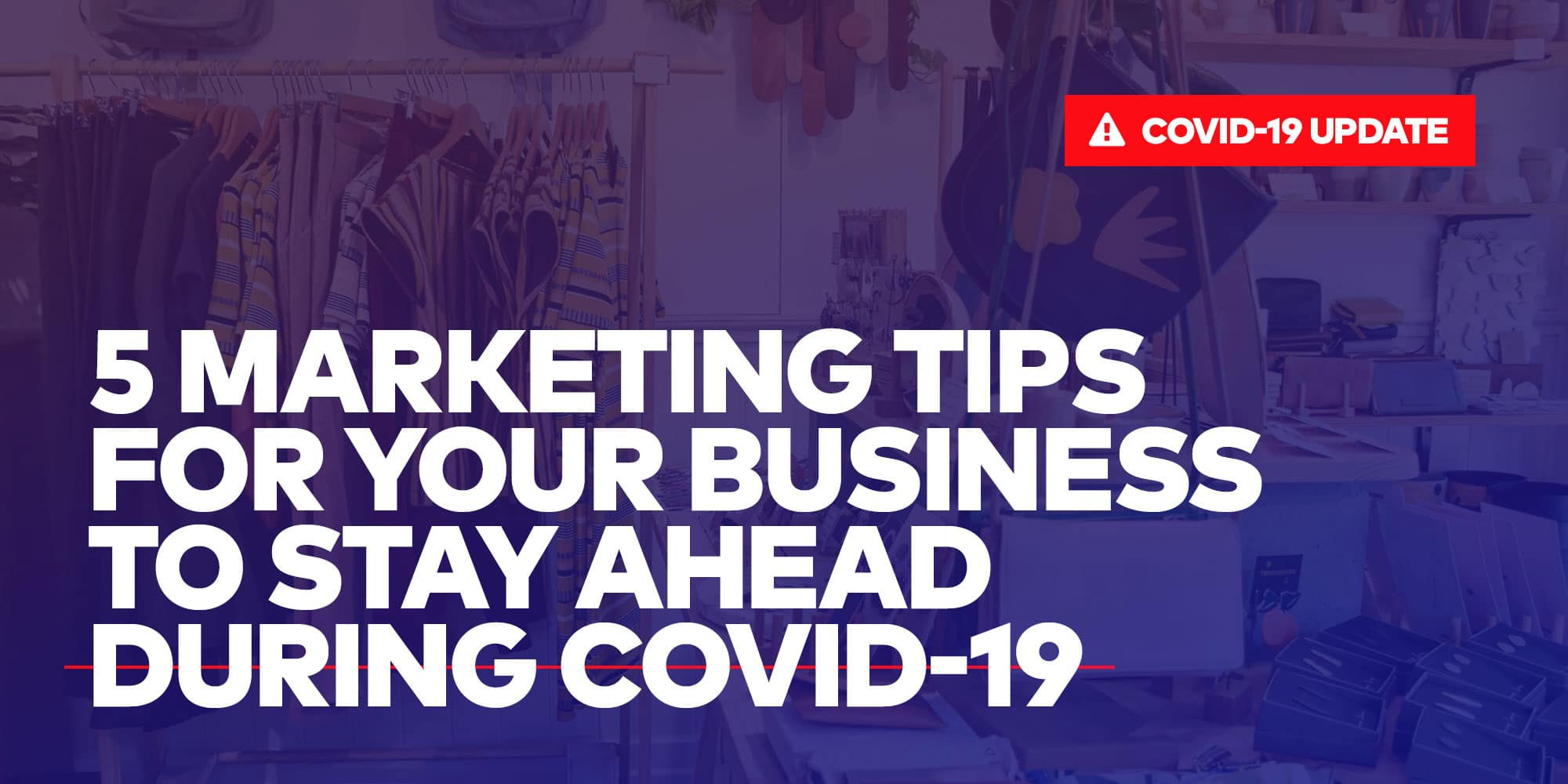 Cover image of 5 marketing tips for your business to stay ahead during COVID-19, part of COVID-19 resources by Single Origin Media, a bay area performance marketing agency