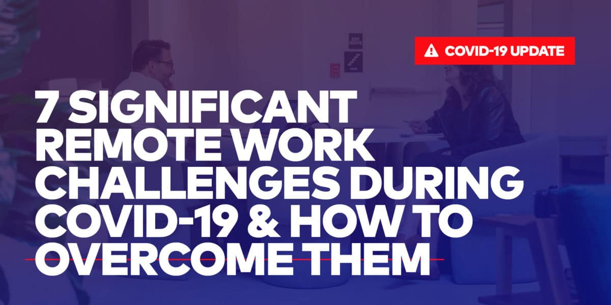 Cover image of 7 significant remote work challenges during covid-19 and how to overcome them