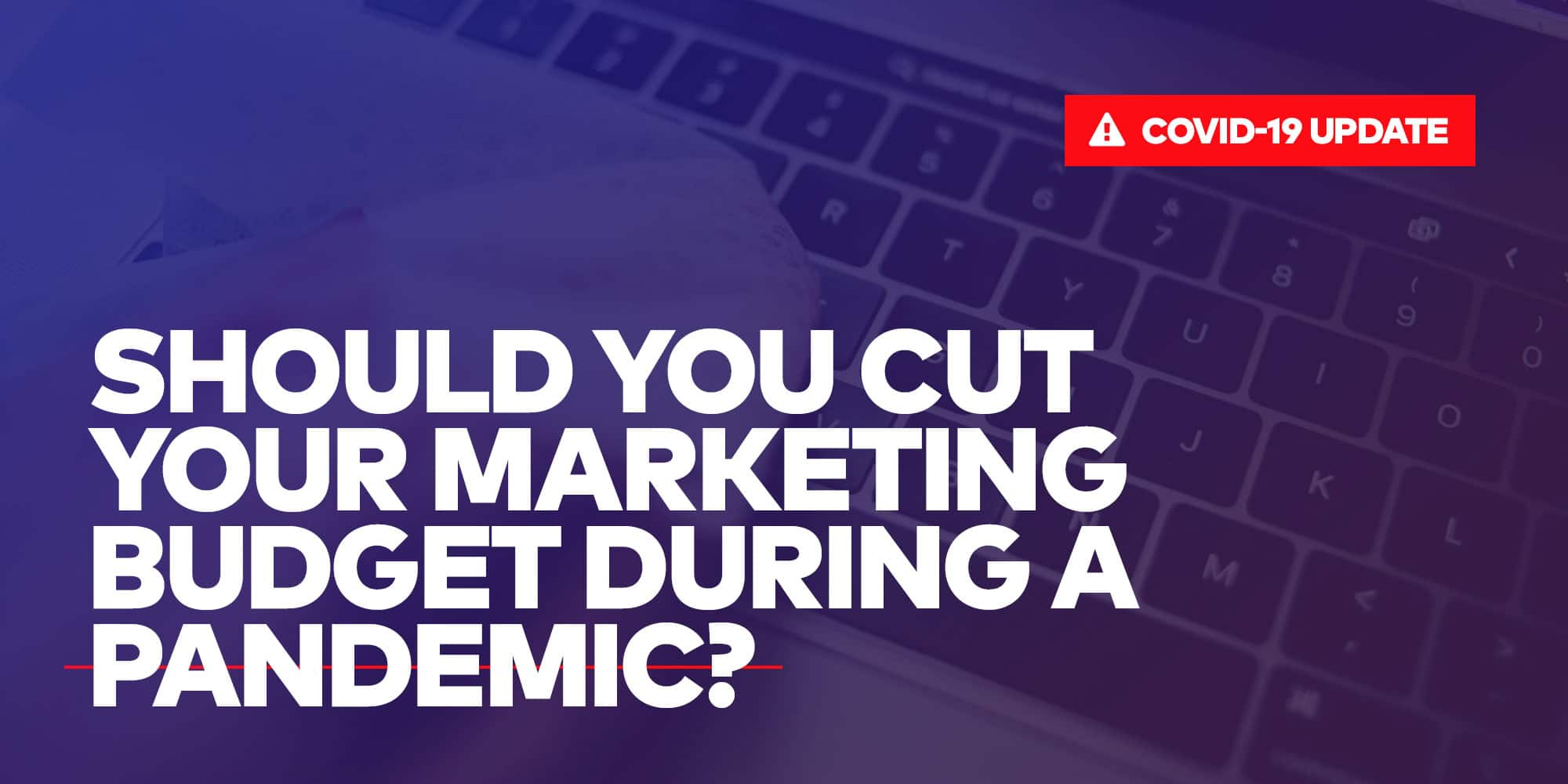 """Cover image of """"Should you cut your marketing budget during a pandemic?"""", part of COVID-19 resources by Single Origin Media, a bay area web design and social media agency"""