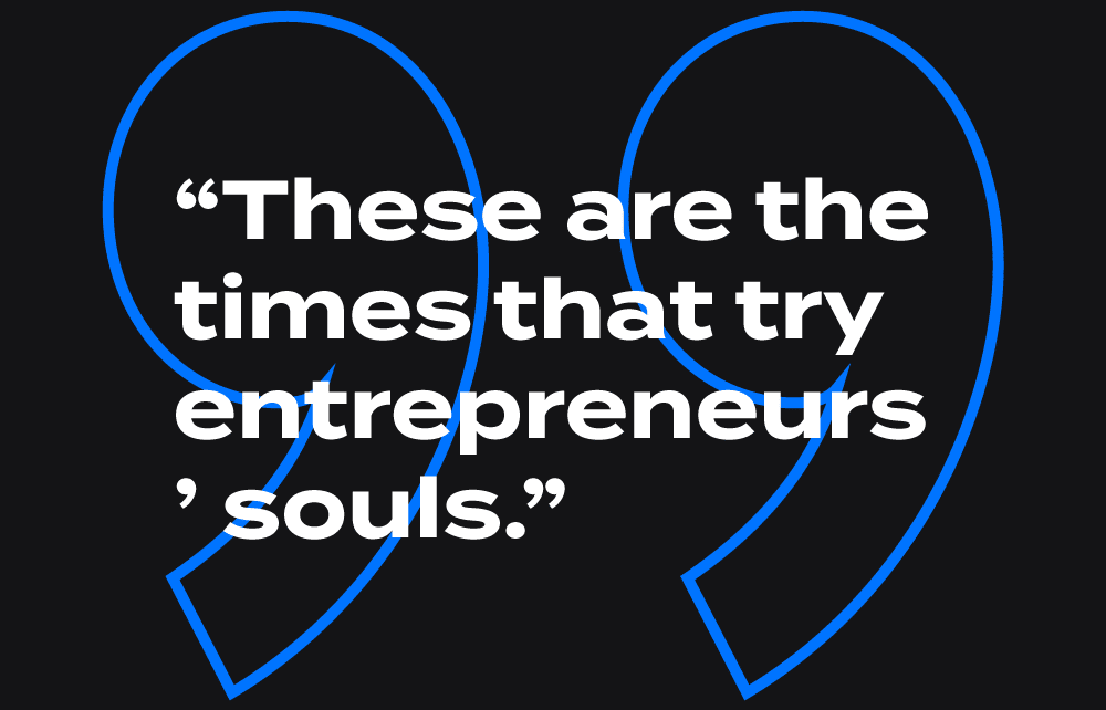 "Image of the quote ""These are the times that try entrepreneurs' souls."""